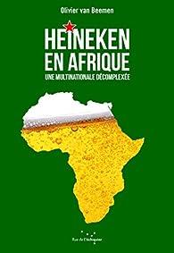 Heineken en Afrique : Une multinationale décomplexée par Olivier van Beemen