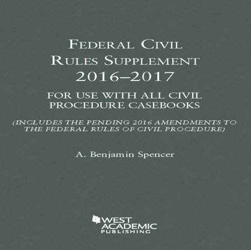 Federal Civil Rules Supplement: 2016-2017, For Use with All Civil Procedure Casebooks (Selected Statutes)