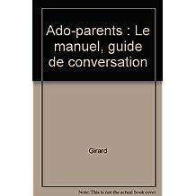 Ado-parents : Le manuel, guide de conversation