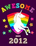 Awesome Since 2012: Unicorn Blank Hand Writing Calligraphy Notebook Paper | Magical Purple Cover for Young Girls Born this Year | Kids Practice ... Book for Children in Preschool K-1 K-2 K-3
