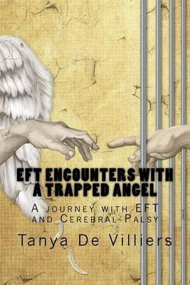 [(Eft Encounters with a Trapped Angel : A Journey with Eft and Cerebral Palsy)] [By (author) Tanya De Villiers] published on (November, 2013)