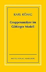 Gruppenanalyse im Göttinger Modell - theoretische Grundlagen und praktische Hinweise