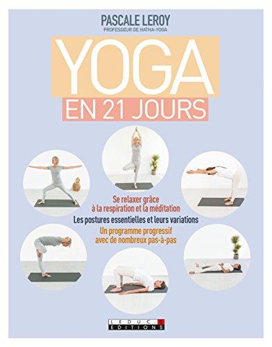 Yoga facile en 21 jours : Se relaxer grâce à la respiration et à la méditation ; les postures essentielles et leurs variations ; un programme progressif avec de nombreux pas-à-pas