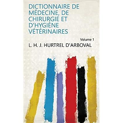 Dictionnaire de médecine, de chirurgie et d'hygiène vétérinaires Volume 1