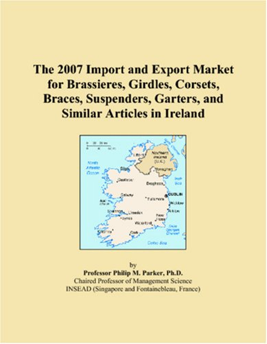 The 2007 Import and Export Market for Brassieres, Girdles, Corsets, Braces, Suspenders, Garters, and Similar Articles in Ireland
