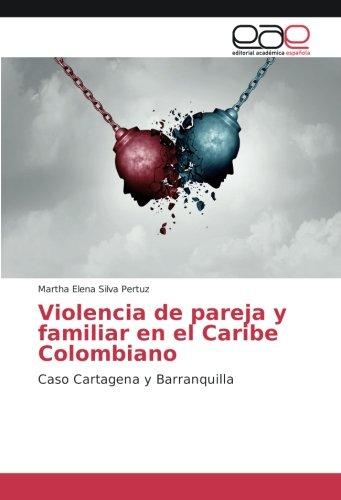 Violencia de pareja y familiar en el Caribe Colombiano: Caso Cartagena y Barranquilla por Martha Elena Silva Pertuz