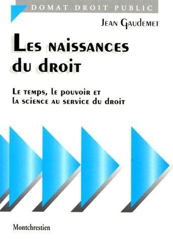 LES NAISSANCES DU DROIT. Le temps, le pouvoir et la science au service du droit par Jean Gaudemet