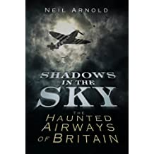 Shadows in the Sky: The Haunted Airways of Britain (Shadows series)