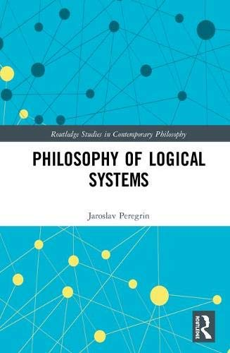 Philosophy of Logical Systems (Routledge Studies in Contemporary Philosophy) (English Edition)