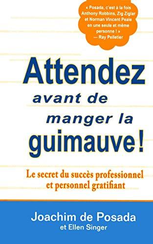 Attendez avant de manger la guimauve - Le secret du succès professionnel et personnel gratifiant
