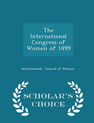 The International Congress of Women of 1899 - Scholar's Choice Edition