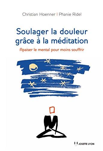 Soulager la douleur grâce à la méditation : Apaiser le mental pour moins soufrir