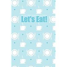 Weekly Menu Planner & Notebook: Let's Eat
