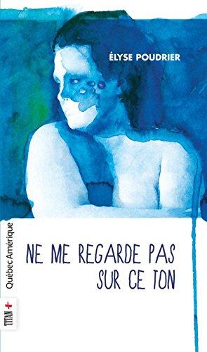 Élyse Poudrier - Ne me regarde pas sur ce ton sur Bookys