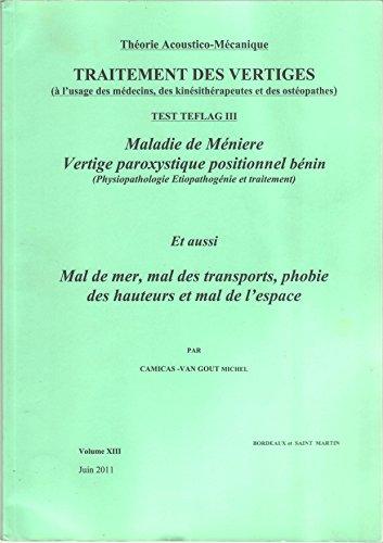 Traitement des vertiges - Volume XIII Théorie Acoustico-mécanique: Maladie de Méniere - Vertige paroxystique positionnel bénin - Mal de mer, mal des transports, ... de CAMICAS Michel t. 13)