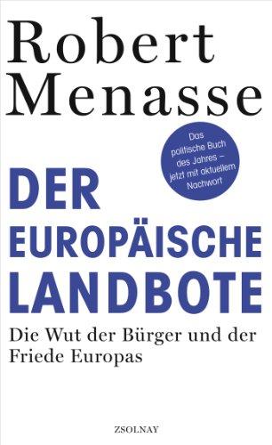 Buchseite und Rezensionen zu 'Der Europäische Landbote: Die Wut der Bürger und der Friede Europas oder Warum die geschenkte Demokratie einer erkämpften weichen muss' von Robert Menasse