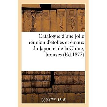 Catalogue d'une jolie réunion d'étoffes et émaux du Japon et de la Chine, bronzes