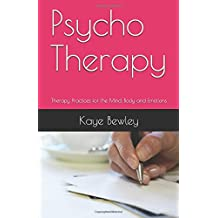 Psycho Therapy: Therapy Practices for the Mind, Body and Emotions