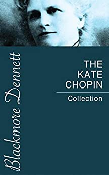 Kate Chopin - The Kate Chopin Collection