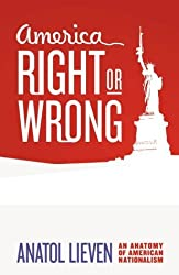 America Right or Wrong: An Anatomy of American Nationalism by Anatol Lieven (2004-10-18)