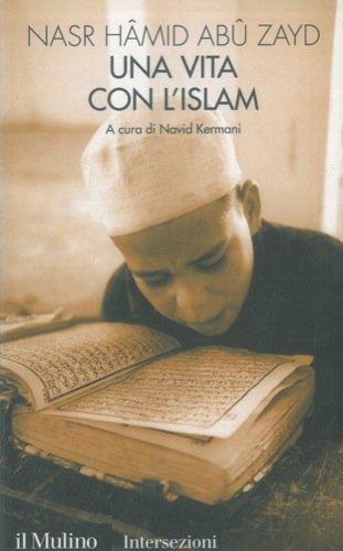 Una vita con l'Islam. A cura di Navid Kermani.