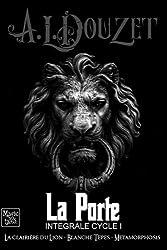 LA PORTE - Integrale Cycle 1 -: La clairiere du Lion - Blanche Tepes - Metamorphosis