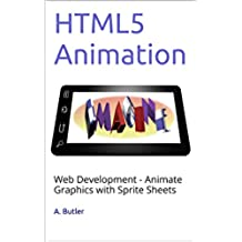 HTML5 Animation: Web Development - Animate Graphics with Sprite Sheets (English Edition)