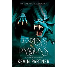 Denizens and Dragons: A Humorous Fantasy Adventure (The Faerie King Trilogy Book 3)