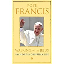 Walking with Jesus: The Heart of the Christian Life