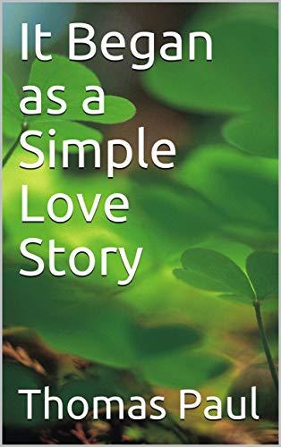 It Began as a Simple Love Story by [Paul, Thomas]