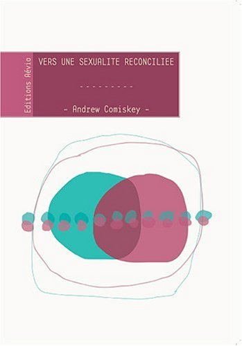 Vers une Sexualite Reconciliee par Andrew Comiskey