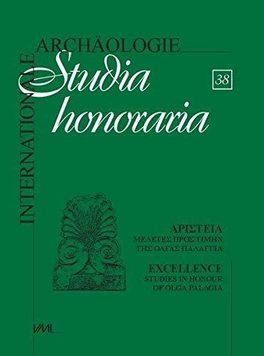 Excellence: Studies in Honour of Olga Palagia (Internationale Archäologie - Studia honoraria)