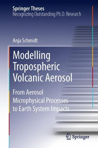 Modelling Tropospheric Volcanic Aerosol: From Aerosol Microphysical Processes to Earth System Impacts (Springer Theses) by Anja Schmidt (2013-01-16) par Anja Schmidt