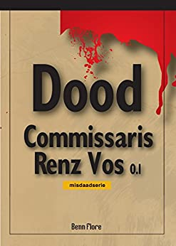 Commissaris Renz Vos 0.1 - Nederlands: Bundel 1 (Dutch Edition)