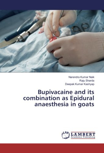 Bupivacaine and its combination as Epidural anaesthesia in goats por Narendra Kumar Naik