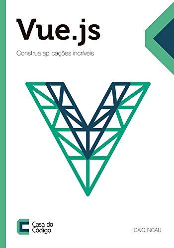 Vue.js: Construa aplicações incríveis (Portuguese Edition) por Caio Incau