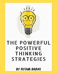 The Powerful Positive Thinking Strategies:  Right way  to live Your Happier Life (happiness, Optimism, Stop Ne