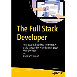 The Full Stack Developer: Your Essential Guide to the Everyday Skills Expected of a Modern Full-stack Web Developer