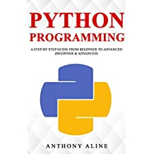 Python Programming: A Step By Step Guide from Beginner to Advanced (Beginner & Advanced) (English Edition)