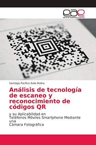 Análisis de tecnología de escaneo y reconocimiento de códigos QR: y su Aplicabilidad en Teléfonos Móviles Smartphone Mediante una Cámara Fotográfica