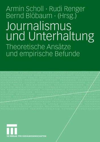 Journalismus und Unterhaltung: Theoretische Ansätze und empirische Befunde
