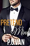Pretend To Be Mine: A Marriage Contract Romance