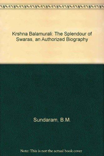 Krshna Balamurali: The Splendour of Swaras, an Authorized Biography by B.M. Sundaram (2003-09-30)