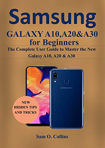 Samsung Galaxy A10, A20 & A30 for Beginners: The Complete User ...