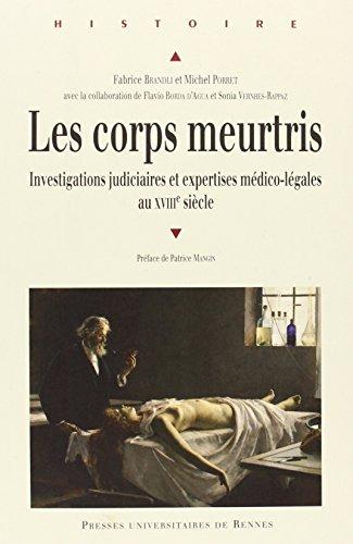 Les corps meurtris : Investigations judiciaires et expertises médico-légales au XVIIIe siècle