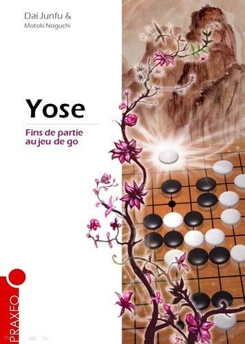 Yose : Fins de partie au jeu de go par Dai Junfu, Motoki Noguchi