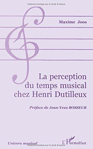 LA PERCEPTION DU TEMPS MUSICAL CHEZ HENRI DUTILLEUX (Collection Univers musical) par Maxime Joos