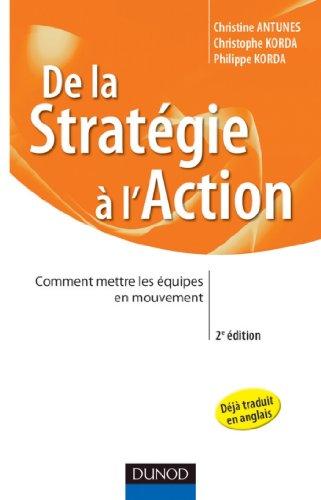 De la stratégie à l'action - 2e éd. : Comment mettre les équipes en mouvement (Stratégies et management) par Philippe Korda