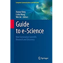 Guide to e-Science: Next Generation Scientific Research and Discovery (Computer Communications and Networks)