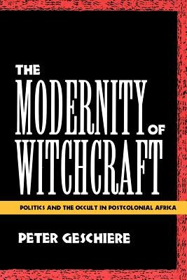 The Modernity of Witchcraft Modernity of Witchcraft( Politics and the Occult in Postcolonial Africa Politics and the Occult in Postcolonial Africa)[MODERNITY OF WITCHCRAFT MODERN][Paperback]